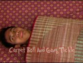 Carpet Roll Gang Tickle